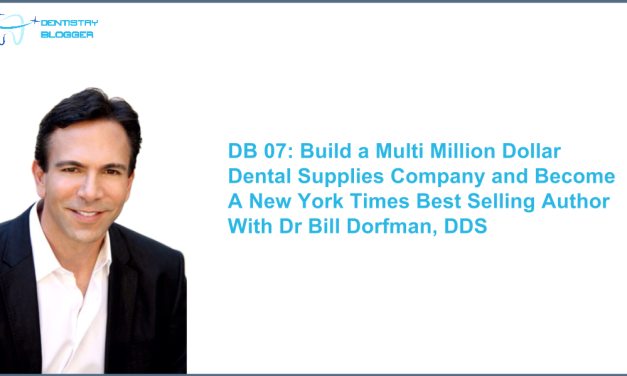 DB 07 : Build a Multi Million Dollar Dental Supplies Company and become a New York Times Best Selling author with Dr Bill Dorfman